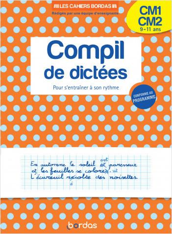 Les cahiers Bordas - Ma compil de dictées CM1-CM2 - Entrainement à son rythme à la dictée