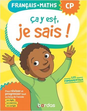 Ça y est, je sais ! Français Maths CP - Les fondamentaux