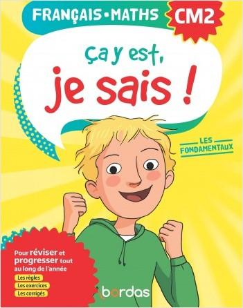 Ça y est, je sais ! Français Maths CM2 - Les fondamentaux