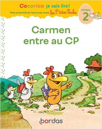 Cocorico Je sais lire ! Mes premières lectures avec les P'tites Poules - Carmen entre au CP