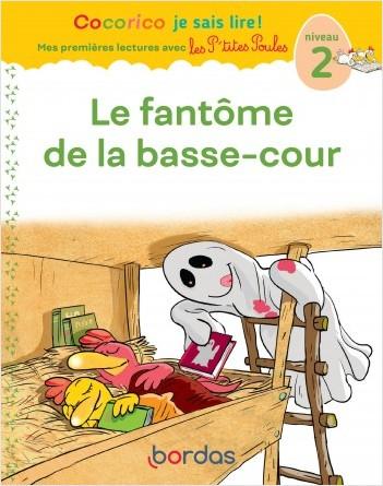Cocorico Je sais lire ! Mes premières lectures avec les P'tites Poules - Le Fantôme de la basse-cour