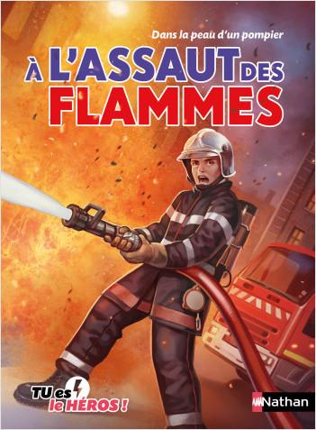À l'assaut des flammes - Livre dont tu es le héros - Dès 8 ans