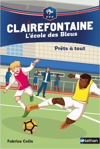Prêts à tout - Clairefontaine l'école des Bleus - Fédération Française de Football - Dès 8 ans