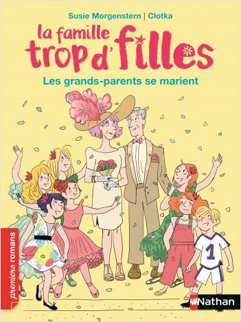 La famille trop d'filles : Les grands-parents se marient - Roman vie quotidienne - De 7 à 11 ans
