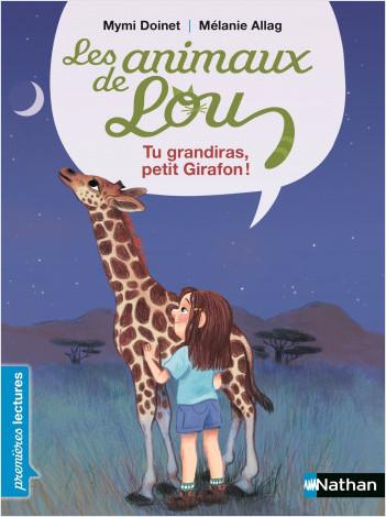 Les Animaux de Lou -  Tu grandiras petit girafon ! - Premières Lectures CP Niveau 1 - Dès 6 ans