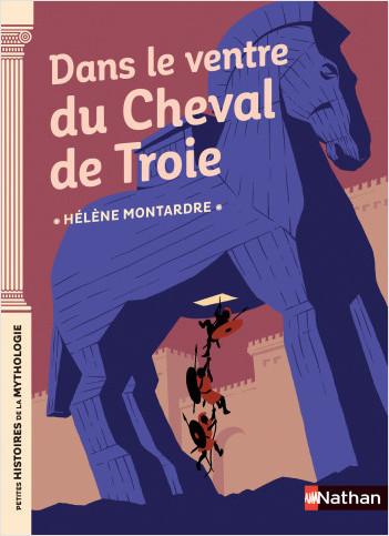 Dans le ventre du cheval de Troie -  Petites histoires de la Mythologie - Dès 9 ans