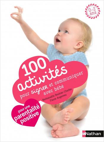 100 activités pour signer et communiquer avec bébé - Apprendre plus de 100 signes du quotidien - jeux et comptines à signer avec bébé