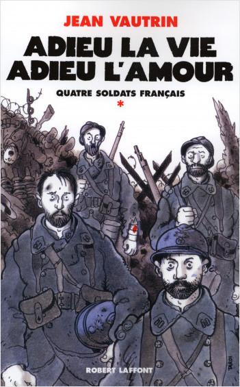 Adieu la vie, adieu l'amour - Quatre soldats français - T1