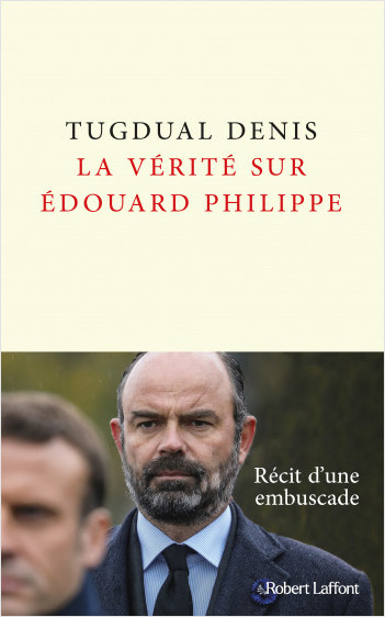 La Vérité sur Édouard Philippe