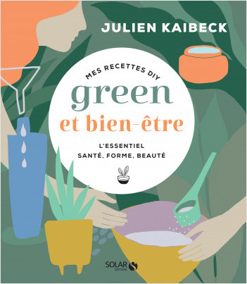 Mes astuces green & bien-être - Julien Kaibeck
