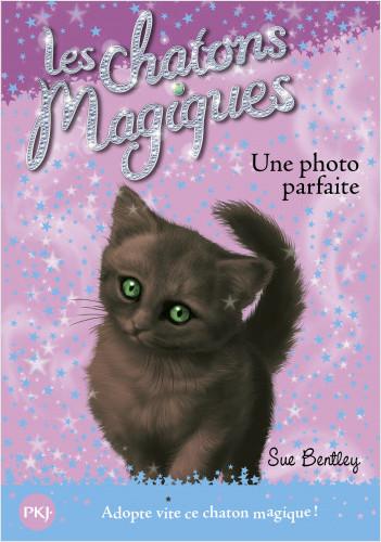 Les chatons magiques - tome 13 : Une photo parfaite
