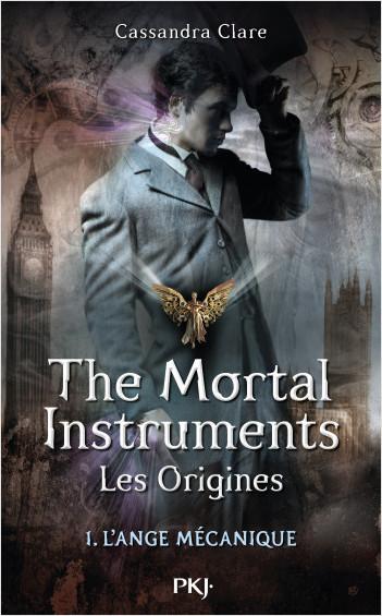 The Mortal Instruments, les origines - Tome 01: L'Ange Mécanique