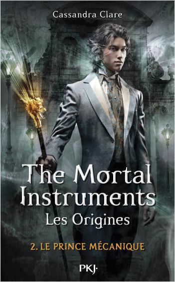 The Mortal Instruments, les origines - Tome 02: Le prince mécanique
