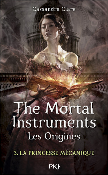 The Mortal Instruments, les origines - Tome 03: La princesse mécanique