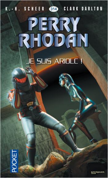 Perry Rhodan n°314 - Je suis Ariolc !