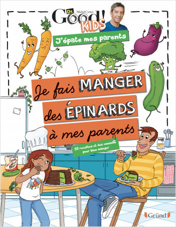 Dr Good ! Kids – J'épate mes parents - Je fais manger des épinards à mes parents – Album documentaire avec Michel Cymes – À partir de 6 ans