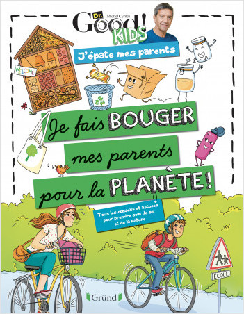 Dr Good ! Kids – J'épate mes parents – Je fais bouger mes parents pour la planète – Album documentaire avec Michel Cymes – À partir de 6 ans