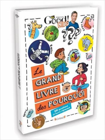 Dr Good ! Kids – Le grand livre des pourquoi – Album documentaire jeunesse – À partir de 6 ans