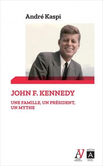 John F. Kennedy - Une famille, un président, un mythe