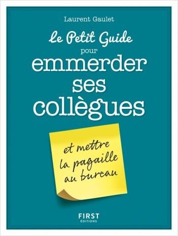 Le Petit Guide pour emmerder ses collègues et mettre la pagaille au bureau