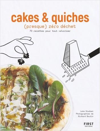 Cakes et Quiches (presque) zéro déchet - 70 recettes pour tout valoriser