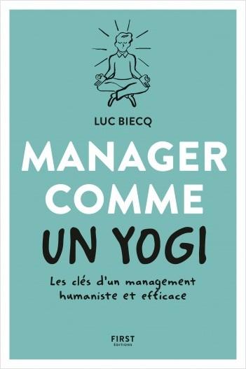 Manager comme un yogi - Les clés d'un management humaniste et efficace