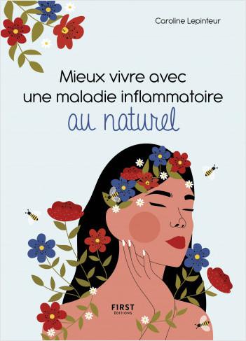 Mieux vivre avec une maladie inflammatoire au naturel - Trouvez une hygiène de vie qui vous corresponde pour prendre soin de votre santé et de votre bien être
