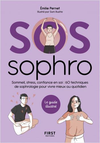 SOS Sophrologie - Sommeil, stress, confiance en soi : 60 techniques de sophrologie pour vivre mieux au quotidien