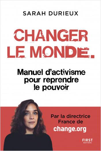 Changer le monde. - Manuel d'activisme pour redonner le pouvoir aux citoyen.nes