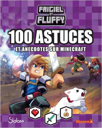 Frigiel et Fluffy – 100 astuces et anecdotes sur Minecraft – Guide de jeu et d'astuces Frigiel – dès 8 ans