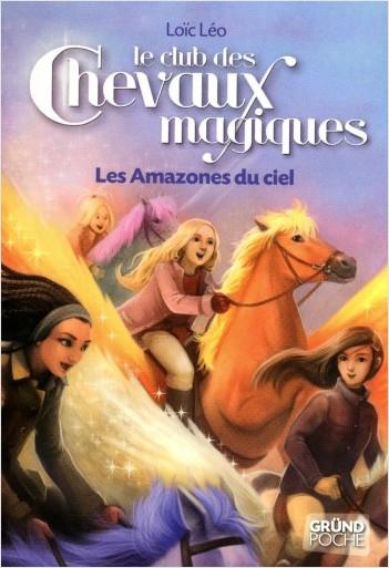 Le Club des Chevaux Magiques - Les Amazones du ciel - Tome 1