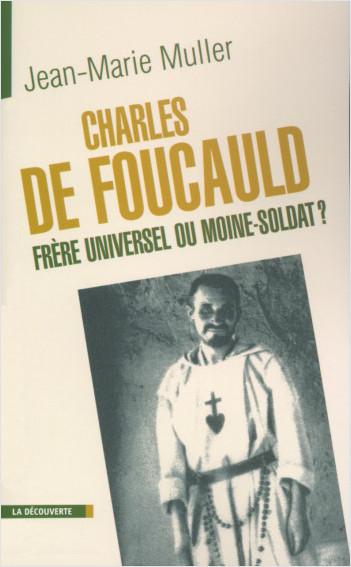 Charles de Foucauld, frère universel ou moine-soldat ?