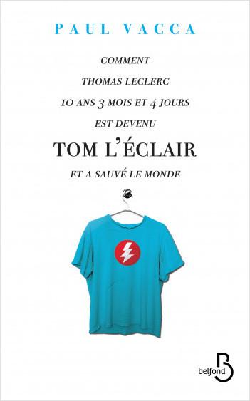 Comment Thomas Leclerc 10 ans 3 mois et 4 jours est devenu Tom l'Eclair et a sauvé le monde...