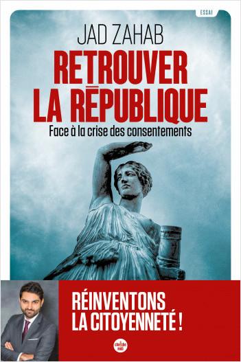 Retrouver la République - Face à la crise des consentements