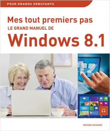 Mes tout premiers pas - Le grand manuel de l'ordinateur, Windows 8.1 et Internet