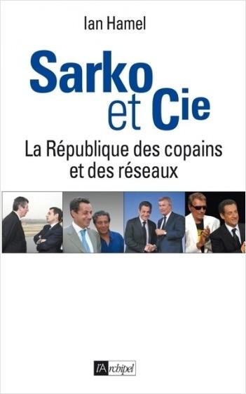 Sarko & cie - La République des copains et des réseaux