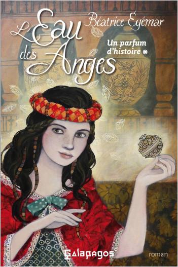 Un parfum d'histoire - tome 1 L'eau des anges