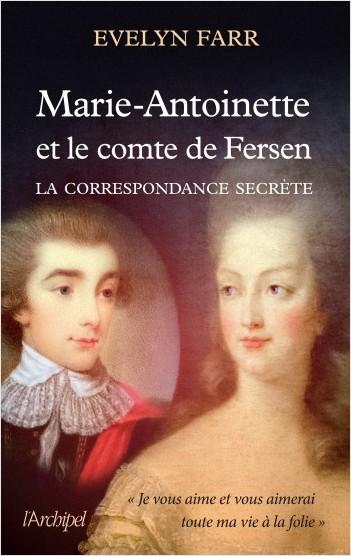 Marie-Antoinette et le comte de Fersen. La correspondance secrète