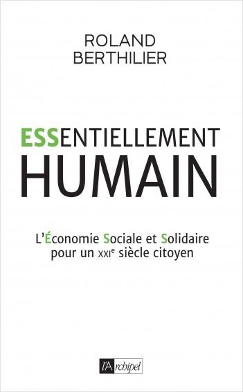 Essentiellement humain - L'Économie Sociale et Solidaire pour un XXIe siècle citoyen