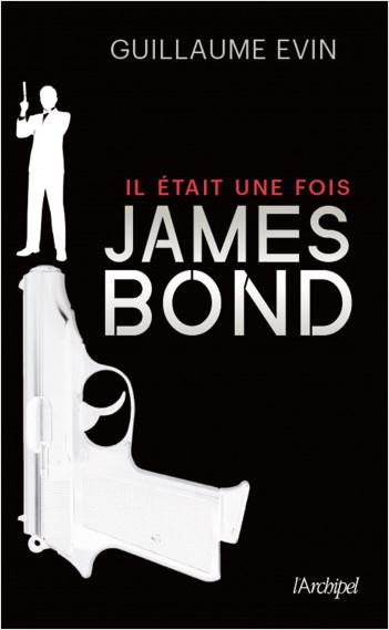Il était une fois... James Bond - La biographie du plus célèbre agent secret