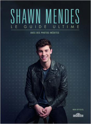 Shawn Mendes - Le Guide ultime