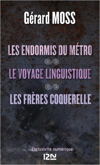 Les endormis du métro suivis de Le voyage linguistique et Les frères Coquerelle