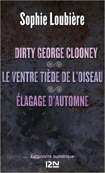 Dirty George Clooney suivi de Le ventre tiède de l'oiseau et Élagage d'automne