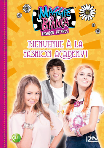 Maggie & Bianca - tome 2 : Bienvenue à la Fashion Academy !